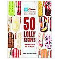 50 Ice Lolly Recipes