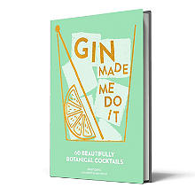 Gin Made Me Do It Book – 60 Beautifully Botanical Cocktails