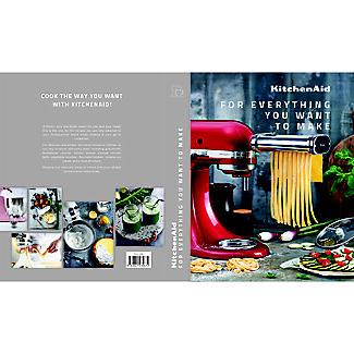 KitchenAid: For Everything You Want to Make Cookbook