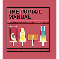 The Poptail Manual - Over 90 Delicious Frozen Cocktails