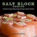 Salt Block Cooking Book by Mark Bitterman